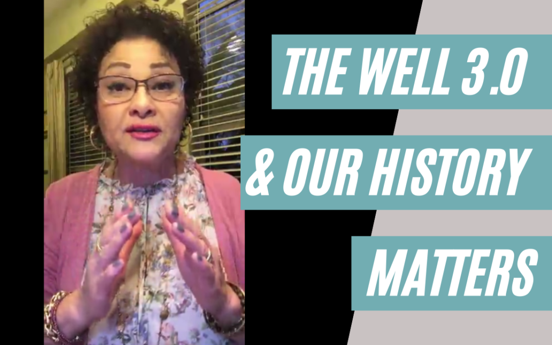 The Well 3.0 and Our History Matters